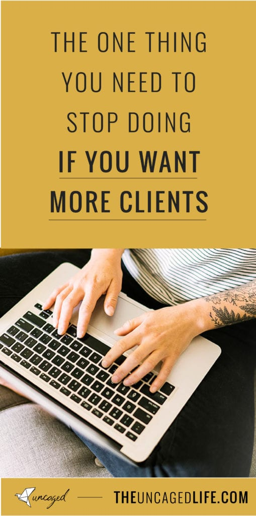 the one thing you need to stop doing if you want more clients