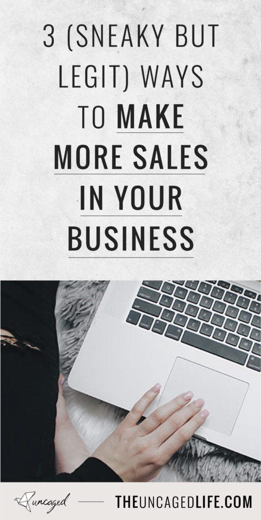 3 (sneaky but legit!) way to make more sales in your business